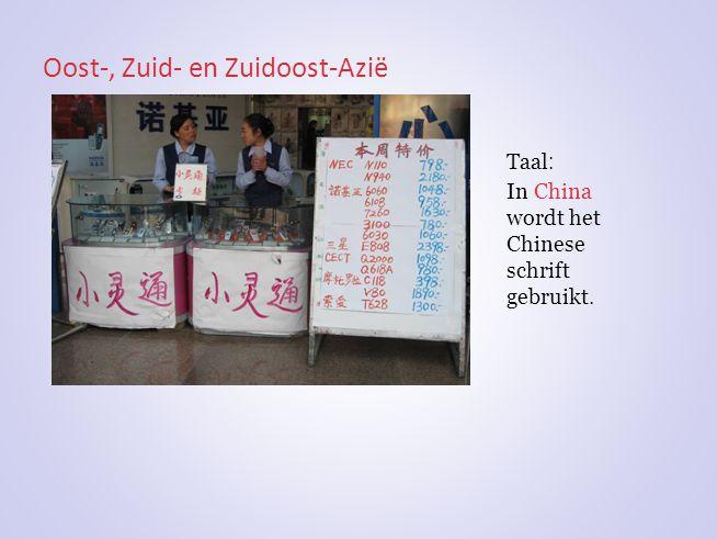 Oost-, Zuid- en Zuidoost-Azië Taal : In China wordt het Chinese schrift gebruikt.
