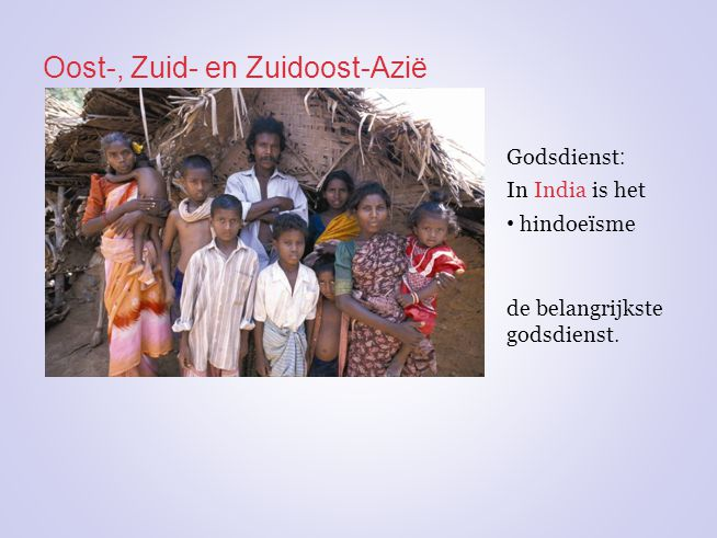Oost-, Zuid- en Zuidoost-Azië In India is het hindoeïsme de belangrijkste godsdienst. Godsdienst :