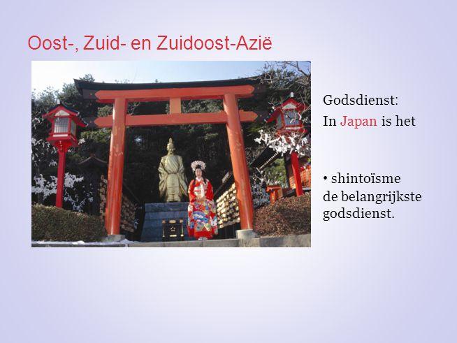 Oost-, Zuid- en Zuidoost-Azië In Japan is het shintoïsme de belangrijkste godsdienst. Godsdienst :