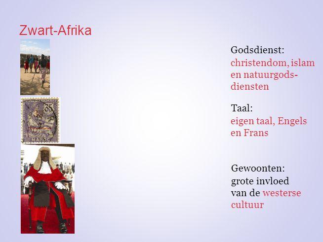 Zwart-Afrika Godsdienst: Taal: eigen taal, Engels en Frans christendom, islam en natuurgods- diensten Gewoonten: grote invloed van de westerse cultuur