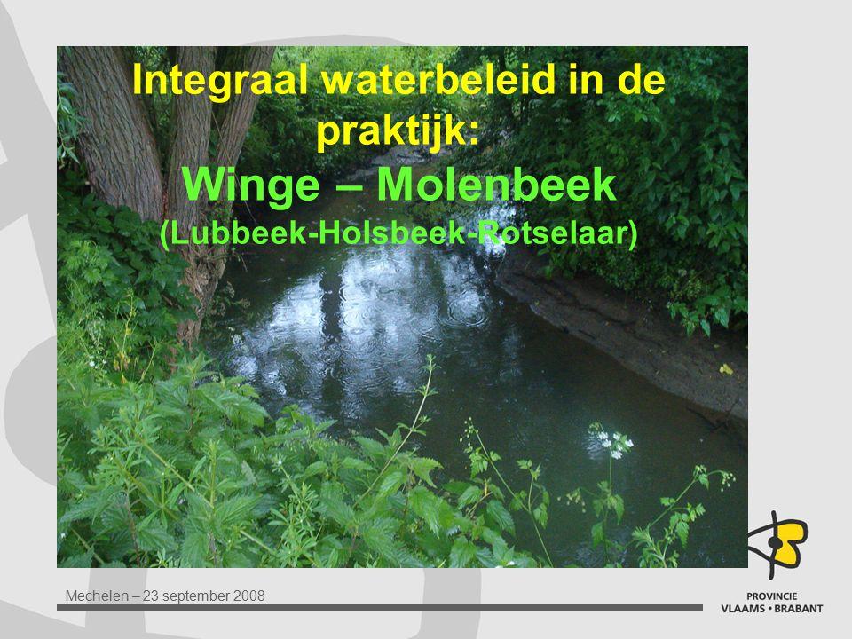 Mechelen – 23 september 2008 Integraal waterbeleid in de praktijk: Winge – Molenbeek (Lubbeek-Holsbeek-Rotselaar)