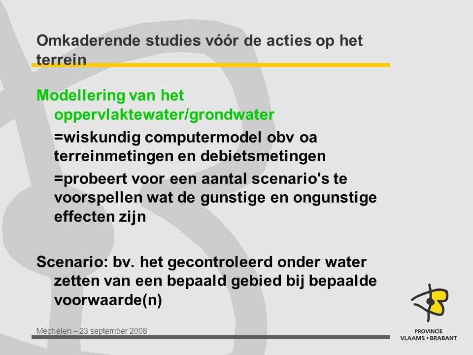 Mechelen – 23 september 2008 Omkaderende studies vóór de acties op het terrein Modellering van het oppervlaktewater/grondwater =wiskundig computermode