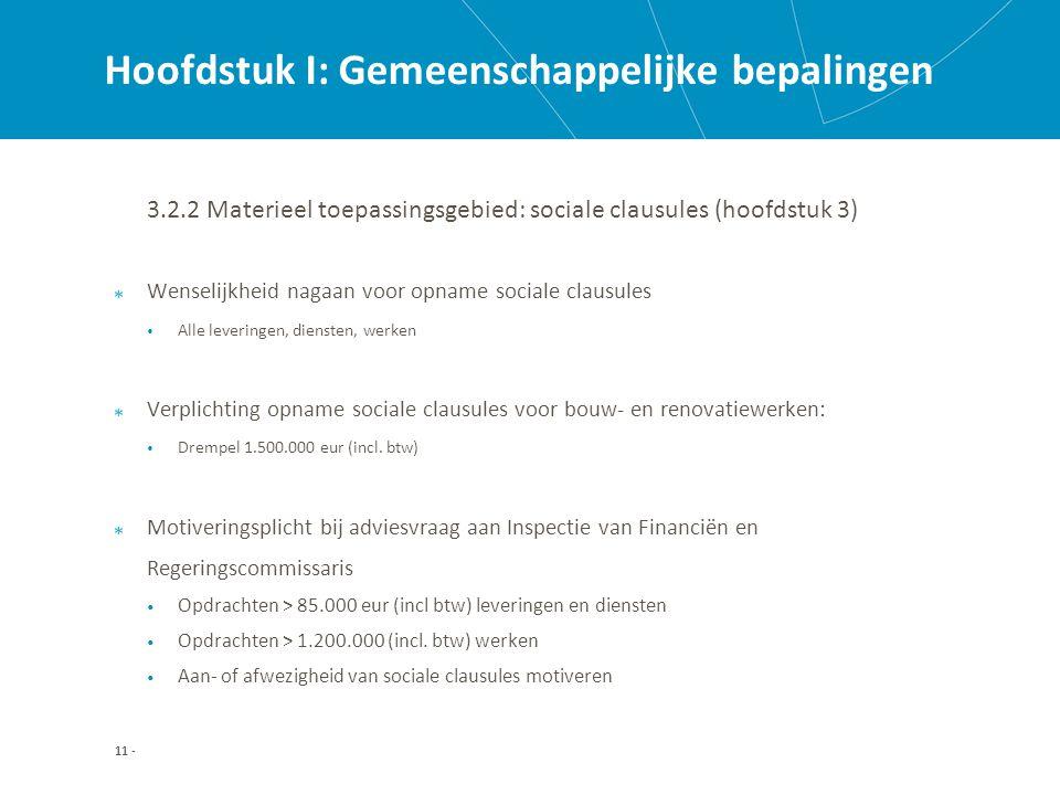 Hoofdstuk I: Gemeenschappelijke bepalingen 3.2.2 Materieel toepassingsgebied: sociale clausules (hoofdstuk 3) Wenselijkheid nagaan voor opname sociale clausules Alle leveringen, diensten, werken Verplichting opname sociale clausules voor bouw- en renovatiewerken: Drempel 1.500.000 eur (incl.