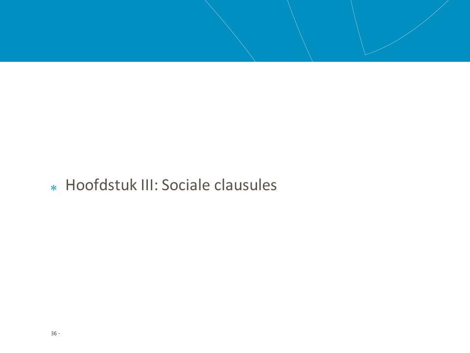 Hoofdstuk III: Sociale clausules 36 -