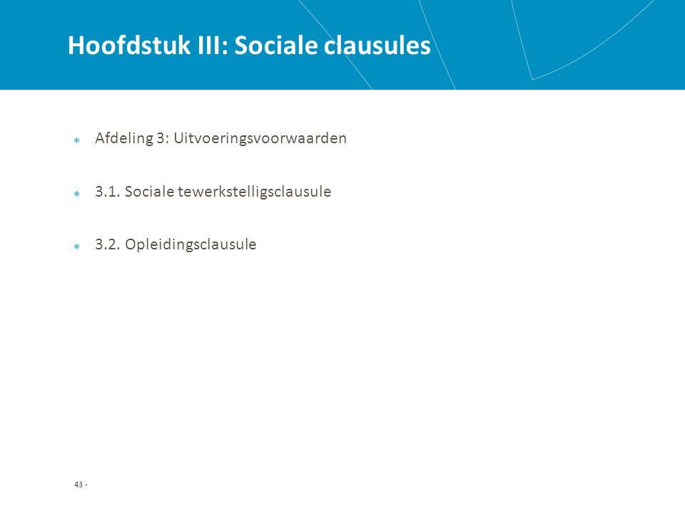 Hoofdstuk III: Sociale clausules Afdeling 3: Uitvoeringsvoorwaarden 3.1.