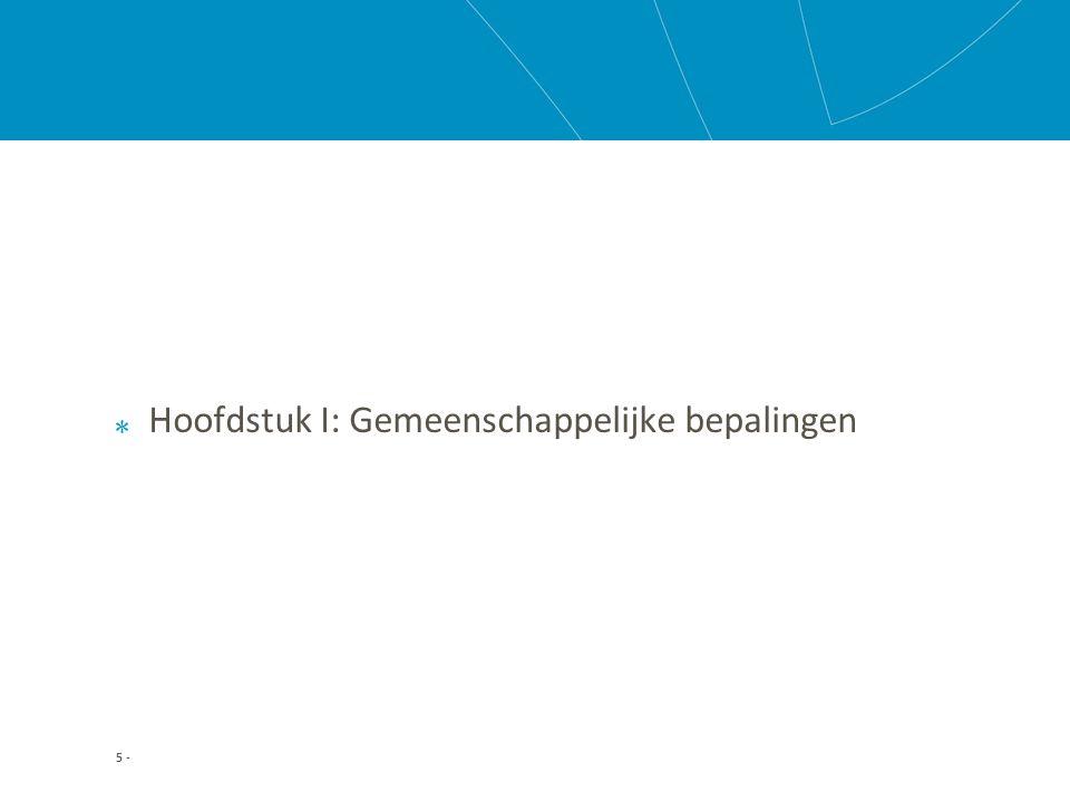 Hoofdstuk I: Gemeenschappelijke bepalingen 5 -