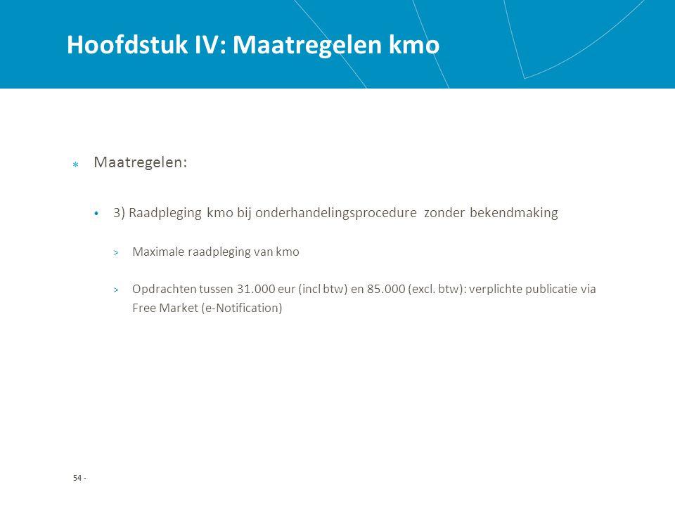 Hoofdstuk IV: Maatregelen kmo Maatregelen: 3) Raadpleging kmo bij onderhandelingsprocedure zonder bekendmaking > Maximale raadpleging van kmo > Opdrachten tussen 31.000 eur (incl btw) en 85.000 (excl.