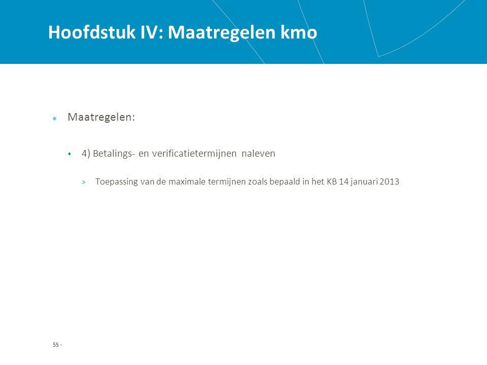 Hoofdstuk IV: Maatregelen kmo Maatregelen: 4) Betalings- en verificatietermijnen naleven > Toepassing van de maximale termijnen zoals bepaald in het KB 14 januari 2013 55 -