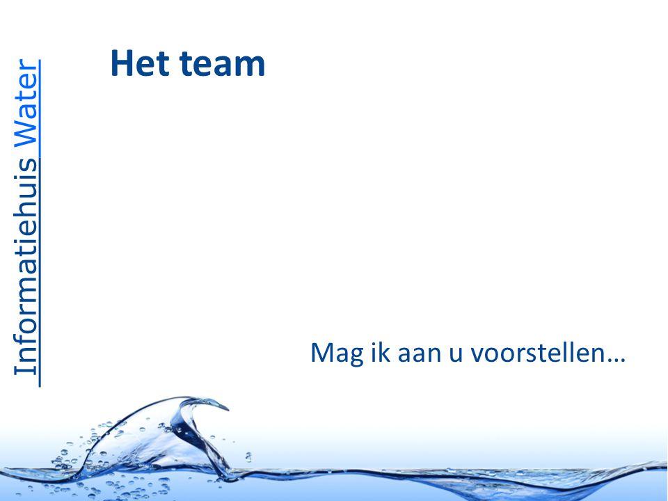 Informatiehuis Water Het team Mag ik aan u voorstellen…