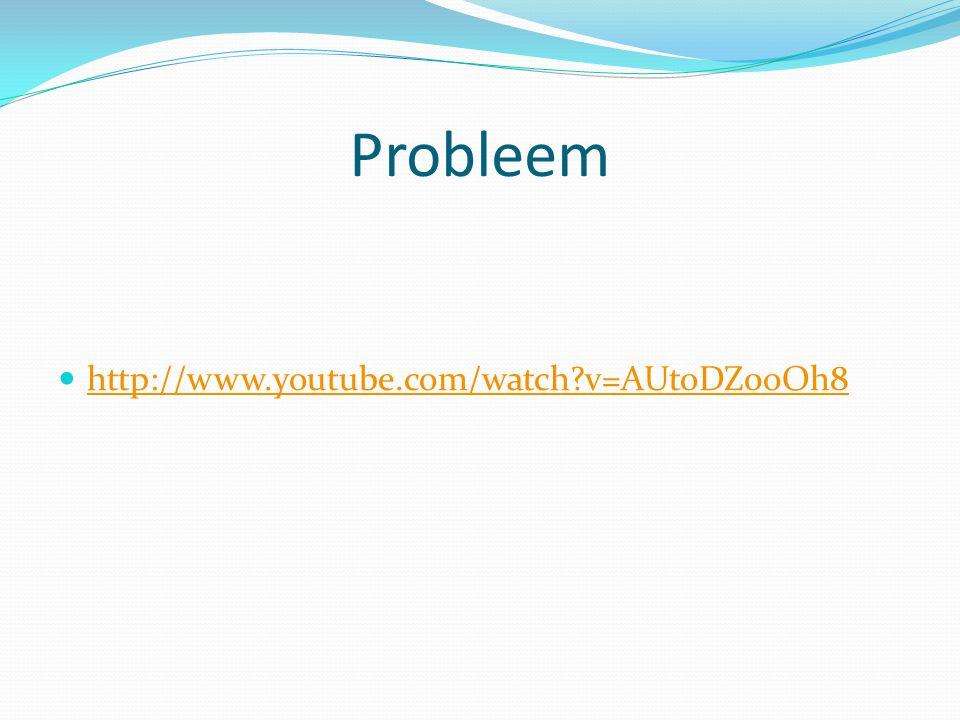 Probleem http://www.youtube.com/watch?v=AUtoDZ0oOh8
