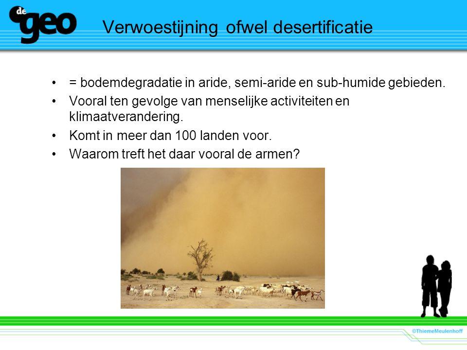 Verwoestijning ofwel desertificatie = bodemdegradatie in aride, semi-aride en sub-humide gebieden. Vooral ten gevolge van menselijke activiteiten en k