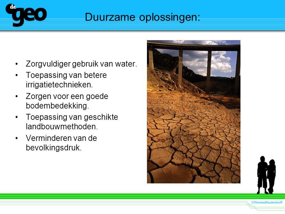 Duurzame oplossingen: Zorgvuldiger gebruik van water. Toepassing van betere irrigatietechnieken. Zorgen voor een goede bodembedekking. Toepassing van