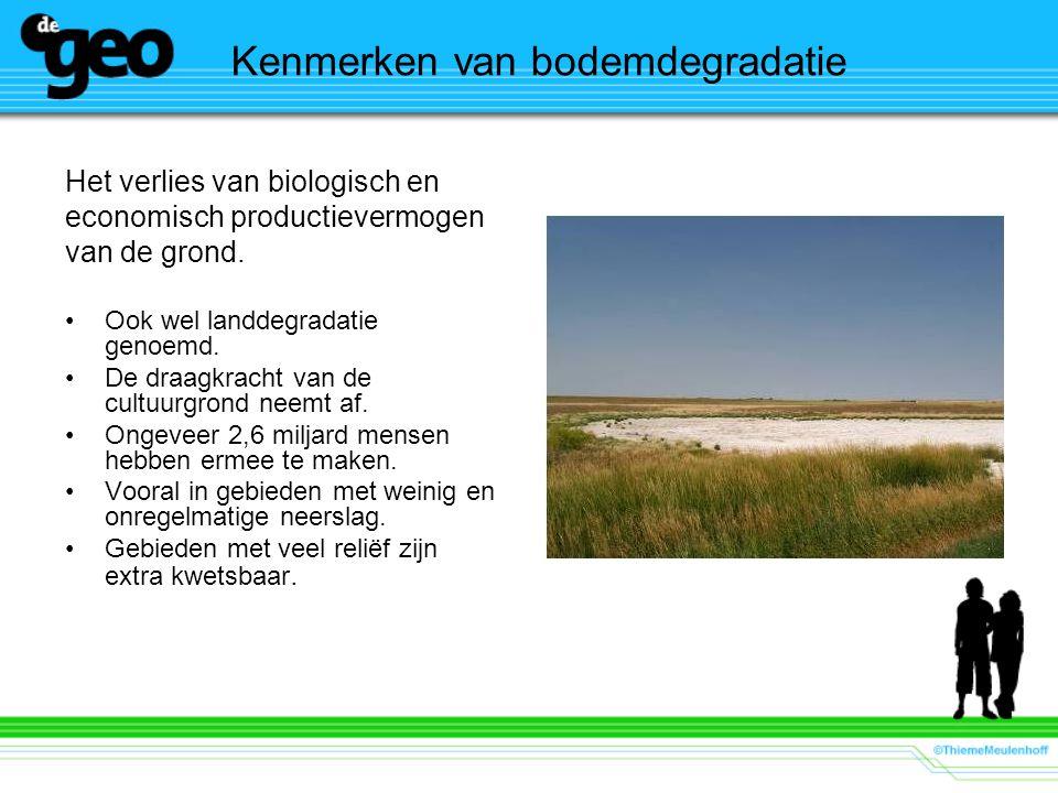 Kenmerken van bodemdegradatie Het verlies van biologisch en economisch productievermogen van de grond. Ook wel landdegradatie genoemd. De draagkracht