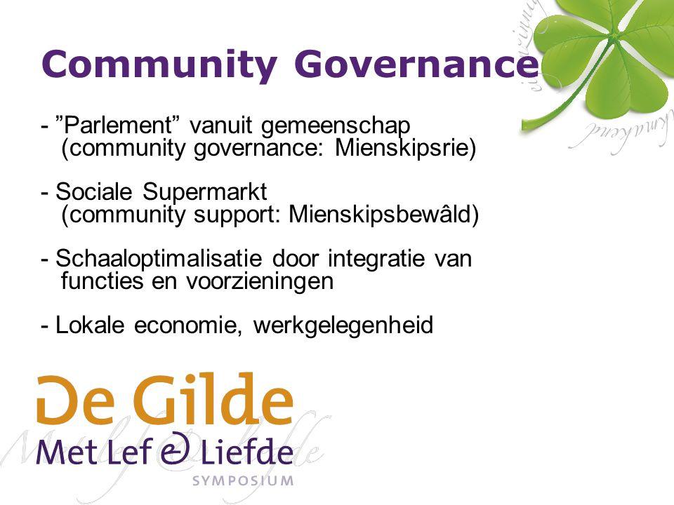 Community Governance - Parlement vanuit gemeenschap (community governance: Mienskipsrie) - Sociale Supermarkt (community support: Mienskipsbewâld) - Schaaloptimalisatie door integratie van functies en voorzieningen - Lokale economie, werkgelegenheid