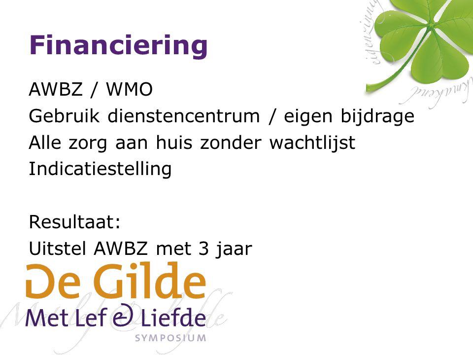 Financiering AWBZ / WMO Gebruik dienstencentrum / eigen bijdrage Alle zorg aan huis zonder wachtlijst Indicatiestelling Resultaat: Uitstel AWBZ met 3