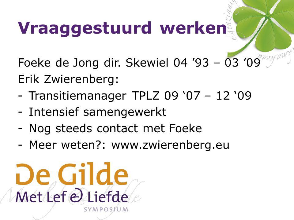 Vraaggestuurd werken Foeke de Jong dir. Skewiel 04 '93 – 03 '09 Erik Zwierenberg: -Transitiemanager TPLZ 09 '07 – 12 '09 -Intensief samengewerkt -Nog