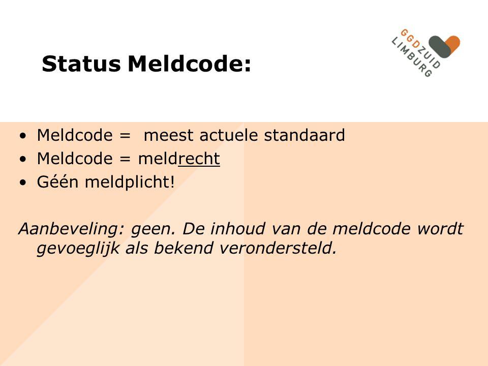 Status Meldcode: Meldcode = meest actuele standaard Meldcode = meldrecht Géén meldplicht! Aanbeveling: geen. De inhoud van de meldcode wordt gevoeglij