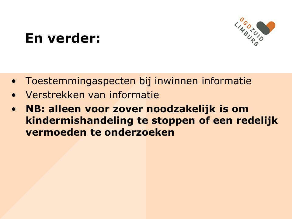 En verder: Toestemmingaspecten bij inwinnen informatie Verstrekken van informatie NB: alleen voor zover noodzakelijk is om kindermishandeling te stopp