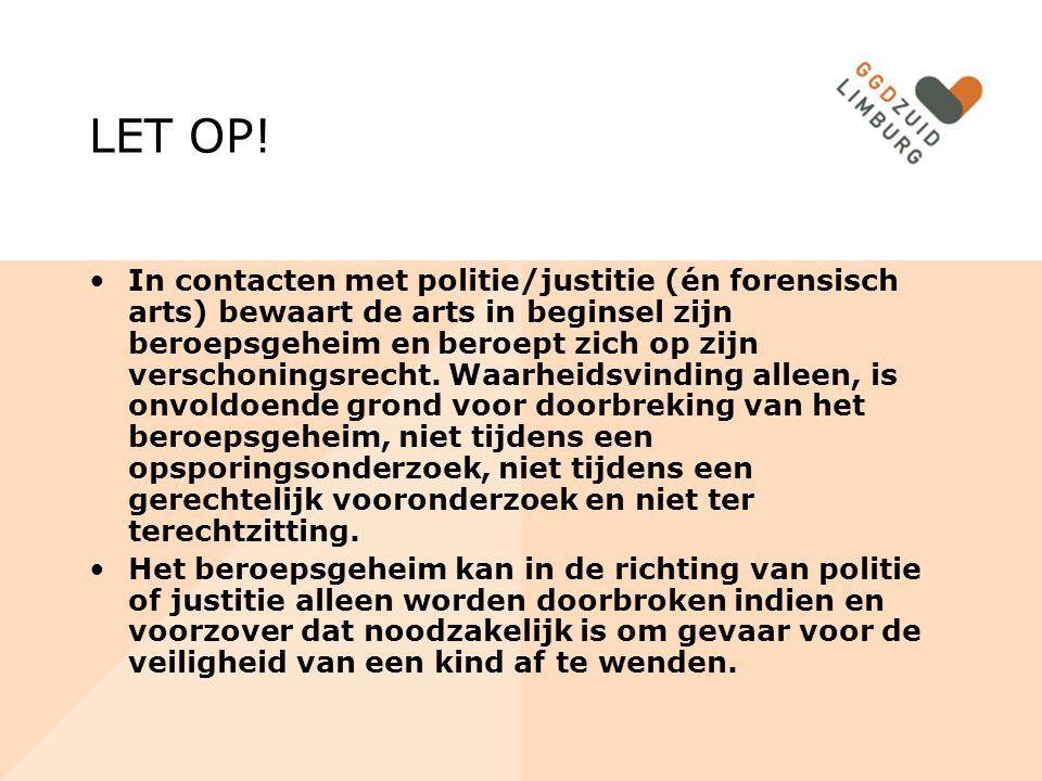 LET OP! In contacten met politie/justitie (én forensisch arts) bewaart de arts in beginsel zijn beroepsgeheim en beroept zich op zijn verschoningsrech