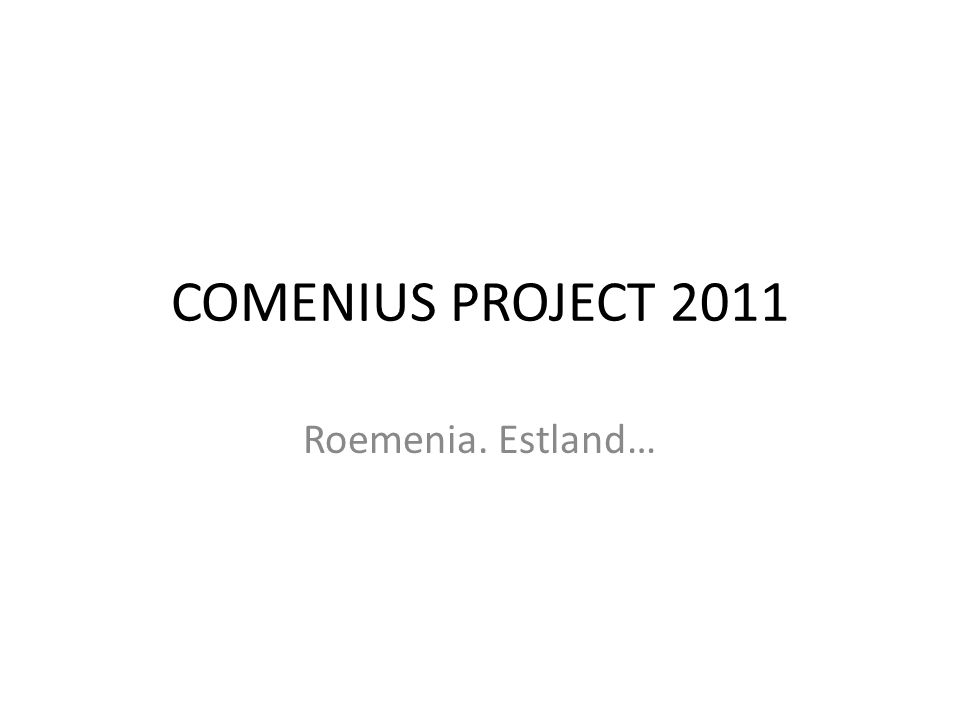 COMENIUS PROJECT 2011 Roemenia. Estland…