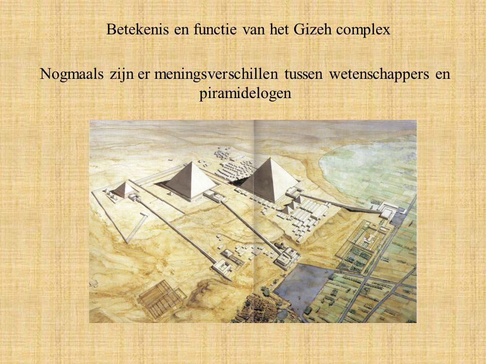 Betekenis en functie van het Gizeh complex Nogmaals zijn er meningsverschillen tussen wetenschappers en piramidelogen