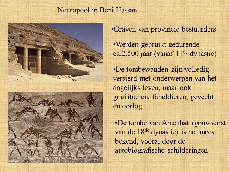 Necropool in Beni Hassan Graven van provincie bestuurders Werden gebruikt gedurende ca.2.500 jaar (vanaf 11 de dynastie) De tombewanden zijn volledig versierd met onderwerpen van het dagelijks leven, maar ook grafrituelen, fabeldieren, gevecht en oorlog.