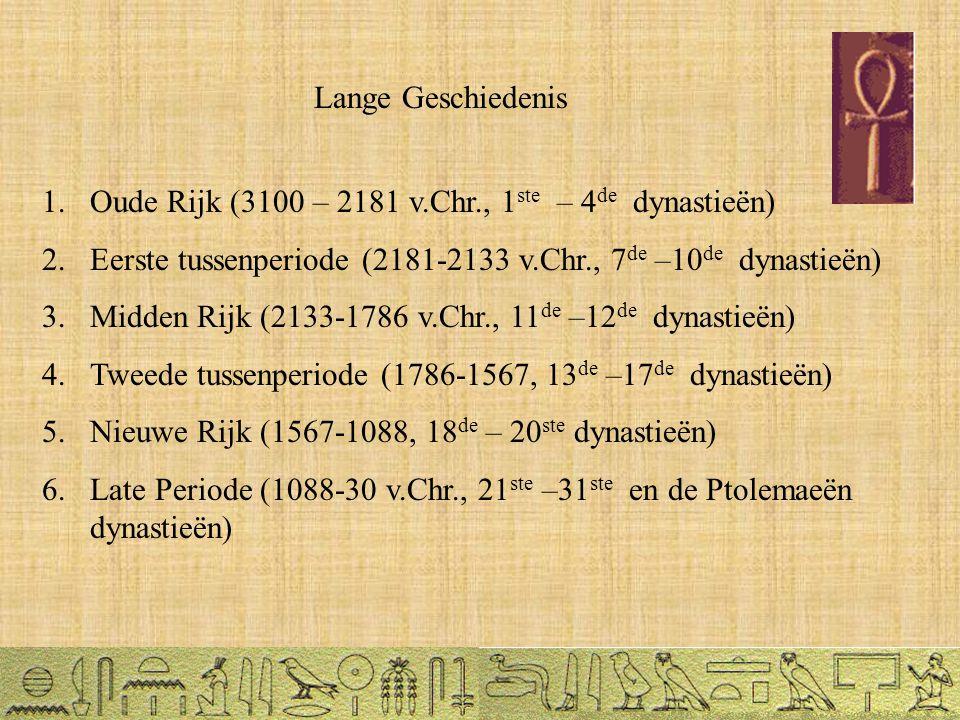Lange Geschiedenis 1.Oude Rijk (3100 – 2181 v.Chr., 1 ste – 4 de dynastieën) 2.Eerste tussenperiode (2181-2133 v.Chr., 7 de –10 de dynastieën) 3.Midden Rijk (2133-1786 v.Chr., 11 de –12 de dynastieën) 4.Tweede tussenperiode (1786-1567, 13 de –17 de dynastieën) 5.Nieuwe Rijk (1567-1088, 18 de – 20 ste dynastieën) 6.Late Periode (1088-30 v.Chr., 21 ste –31 ste en de Ptolemaeën dynastieën)