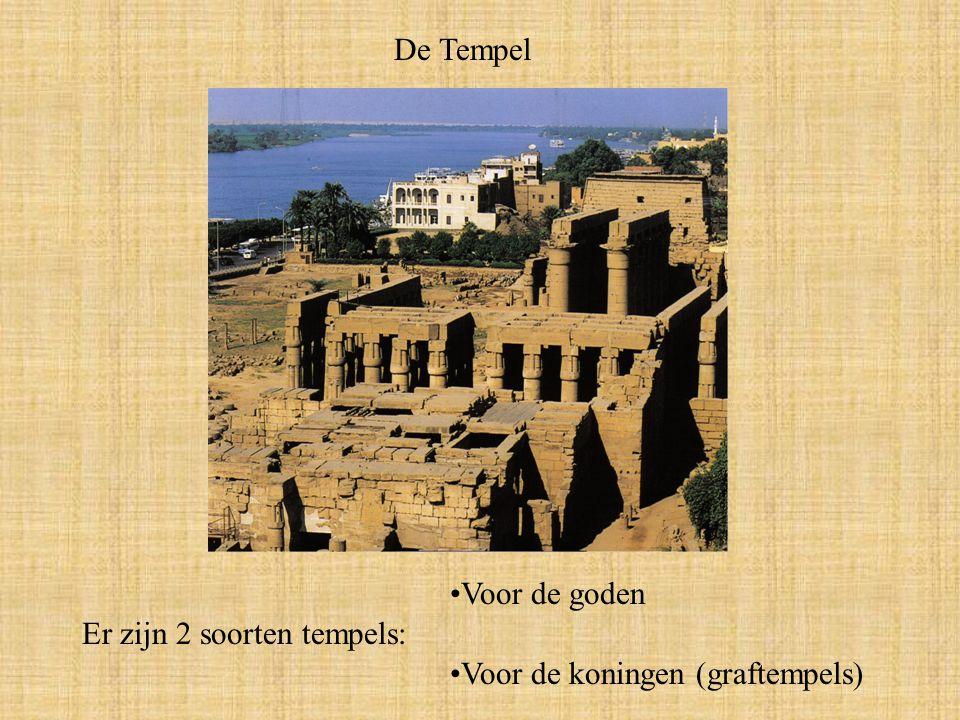 De Tempel Er zijn 2 soorten tempels: Voor de goden Voor de koningen (graftempels)