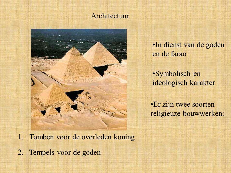 Architectuur Symbolisch en ideologisch karakter In dienst van de goden en de farao 1.Tomben voor de overleden koning Er zijn twee soorten religieuze bouwwerken: 2.