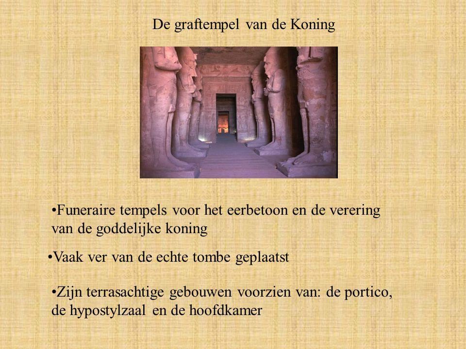 De graftempel van de Koning Funeraire tempels voor het eerbetoon en de verering van de goddelijke koning Vaak ver van de echte tombe geplaatst Zijn terrasachtige gebouwen voorzien van: de portico, de hypostylzaal en de hoofdkamer