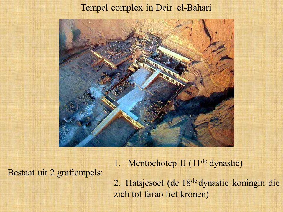 Tempel complex in Deir el-Bahari Bestaat uit 2 graftempels: 1.Mentoehotep II (11 de dynastie) 2.