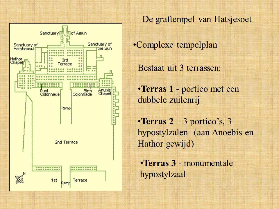 De graftempel van Hatsjesoet Complexe tempelplan Bestaat uit 3 terrassen: Terras 1 - portico met een dubbele zuilenrij Terras 2 – 3 portico's, 3 hypostylzalen (aan Anoebis en Hathor gewijd) Terras 3 - monumentale hypostylzaal