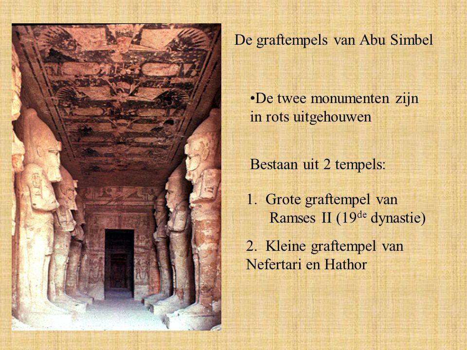 De graftempels van Abu Simbel Bestaan uit 2 tempels: 1. Grote graftempel van Ramses II (19 de dynastie) 2. Kleine graftempel van Nefertari en Hathor D