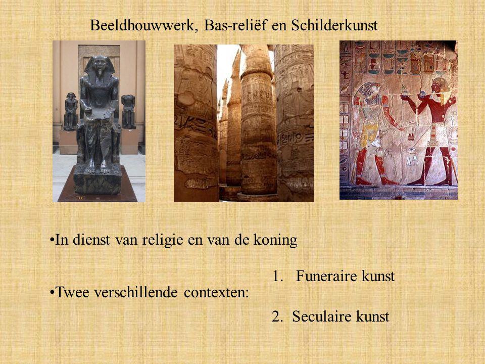 Beeldhouwwerk, Bas-reliëf en Schilderkunst In dienst van religie en van de koning Twee verschillende contexten: 1.Funeraire kunst 2.