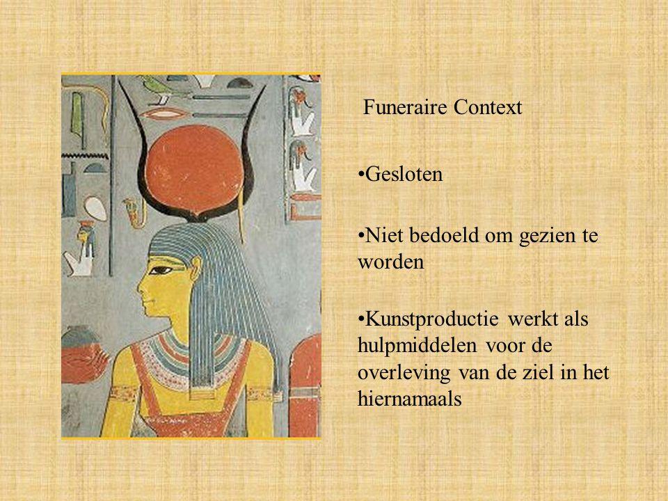 Funeraire Context Gesloten Niet bedoeld om gezien te worden Kunstproductie werkt als hulpmiddelen voor de overleving van de ziel in het hiernamaals