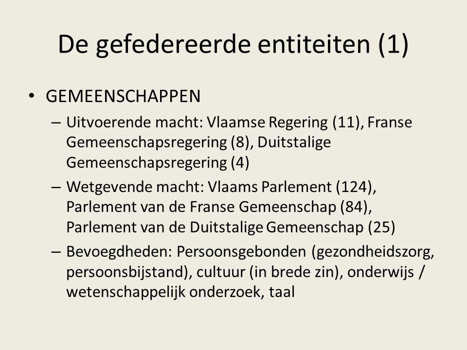 De gefedereerde entiteiten (1) GEMEENSCHAPPEN – Uitvoerende macht: Vlaamse Regering (11), Franse Gemeenschapsregering (8), Duitstalige Gemeenschapsregering (4) – Wetgevende macht: Vlaams Parlement (124), Parlement van de Franse Gemeenschap (84), Parlement van de Duitstalige Gemeenschap (25) – Bevoegdheden: Persoonsgebonden (gezondheidszorg, persoonsbijstand), cultuur (in brede zin), onderwijs / wetenschappelijk onderzoek, taal