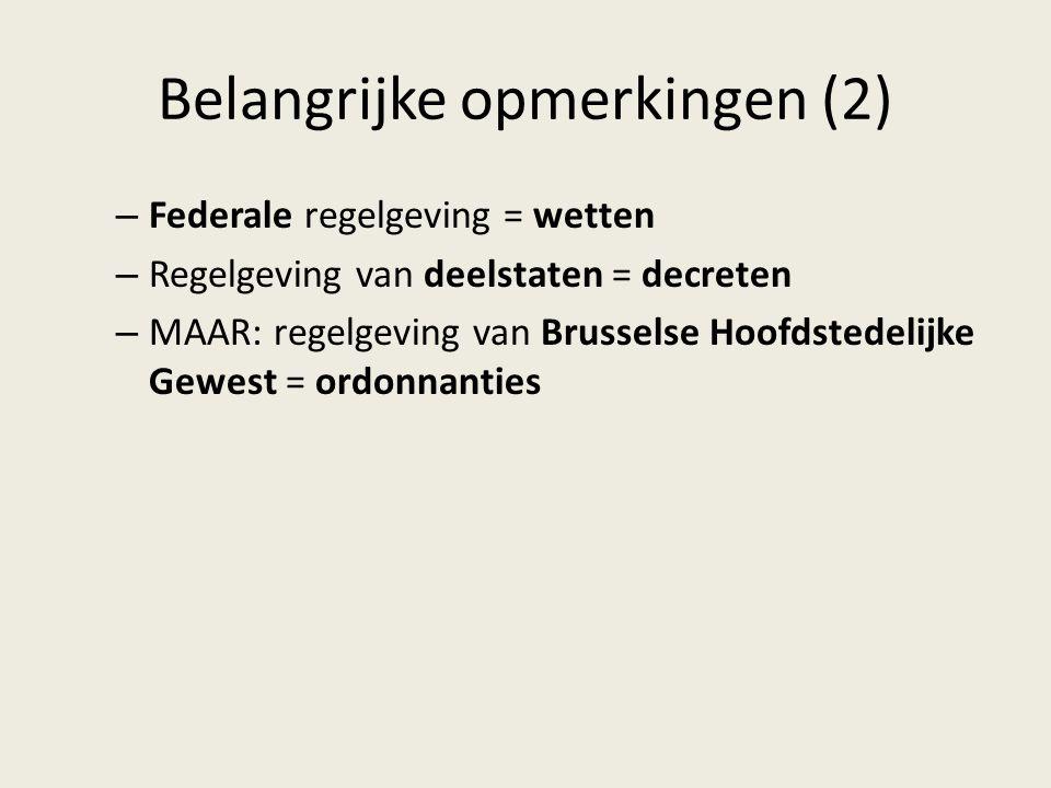 Belangrijke opmerkingen (2) – Federale regelgeving = wetten – Regelgeving van deelstaten = decreten – MAAR: regelgeving van Brusselse Hoofdstedelijke Gewest = ordonnanties