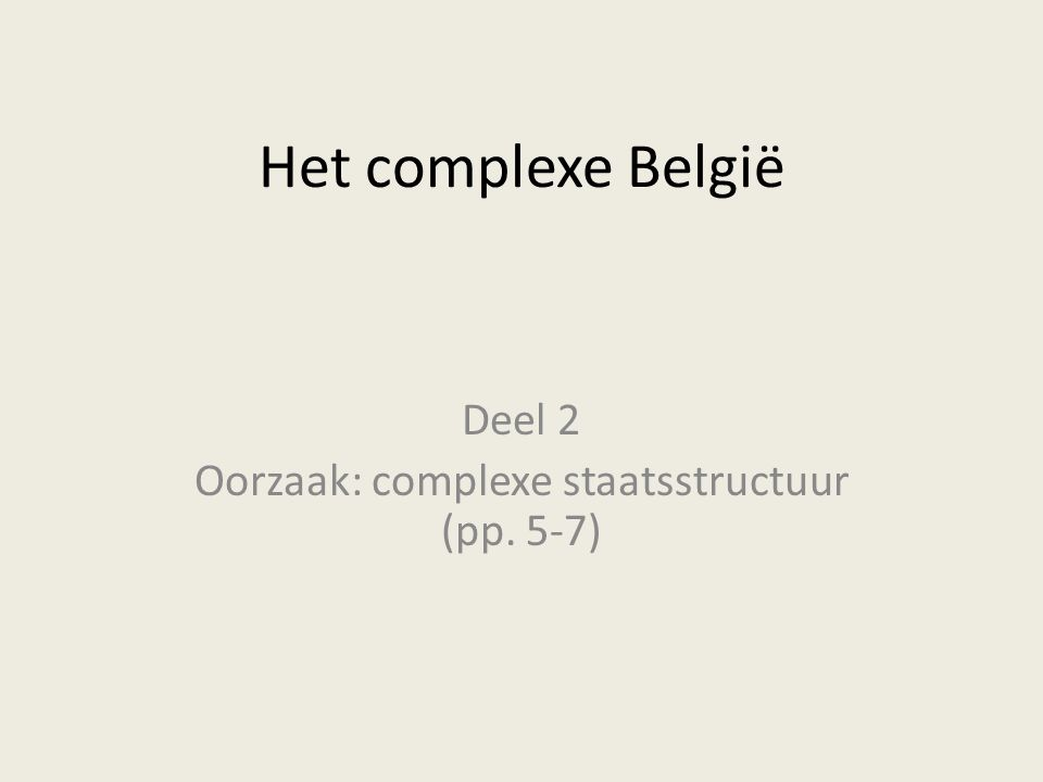 Het complexe België Deel 2 Oorzaak: complexe staatsstructuur (pp. 5-7)