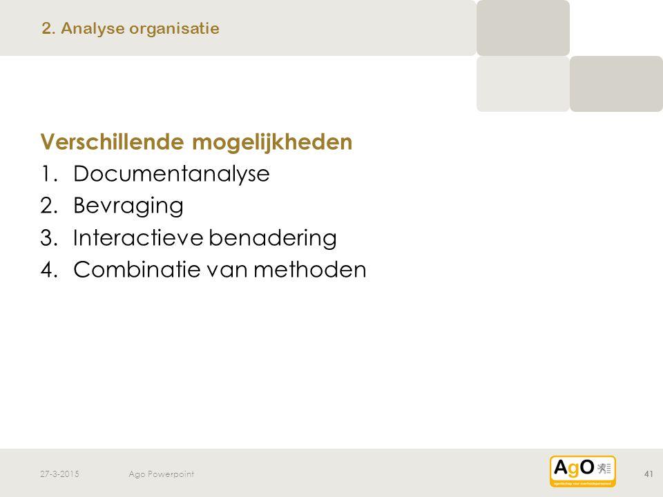 27-3-2015Ago Powerpoint41 Verschillende mogelijkheden 1.Documentanalyse 2.Bevraging 3.Interactieve benadering 4.Combinatie van methoden 2. Analyse org