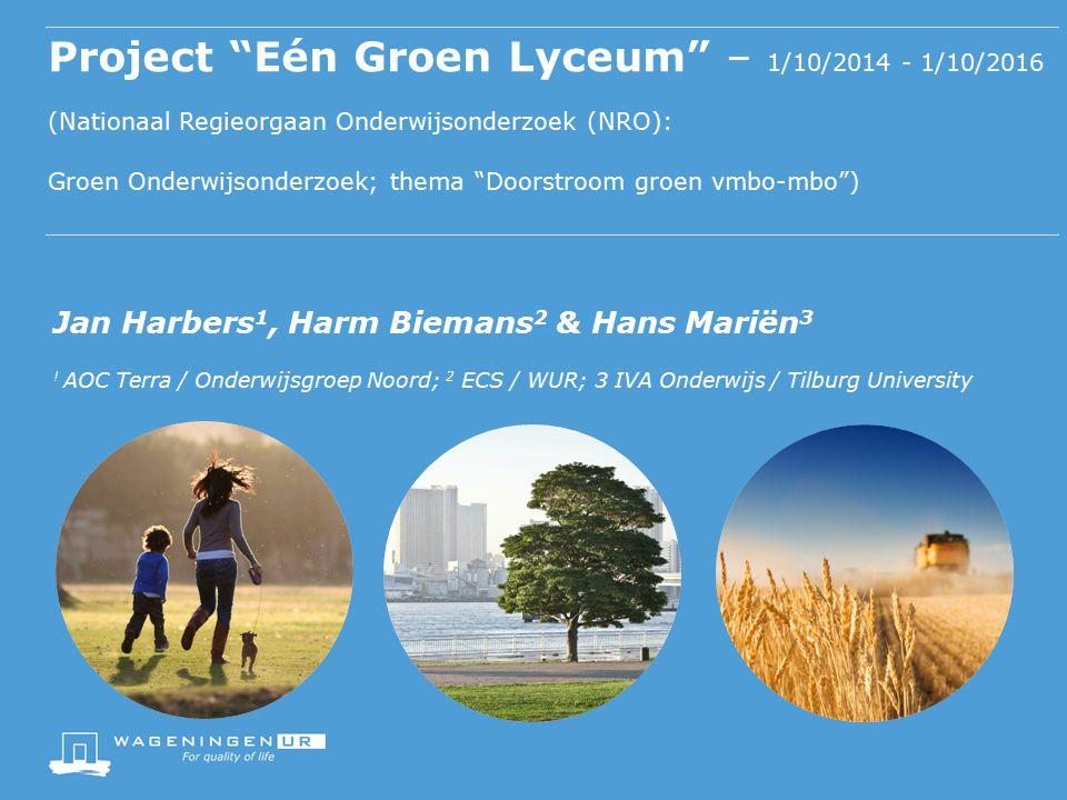 """Project """"Eén Groen Lyceum"""" – 1/10/2014 - 1/10/2016 (Nationaal Regieorgaan Onderwijsonderzoek (NRO): Groen Onderwijsonderzoek; thema """"Doorstroom groen"""