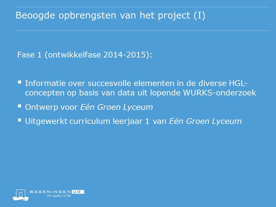 Beoogde opbrengsten van het project (I) Fase 1 (ontwikkelfase 2014-2015):  Informatie over succesvolle elementen in de diverse HGL- concepten op basi