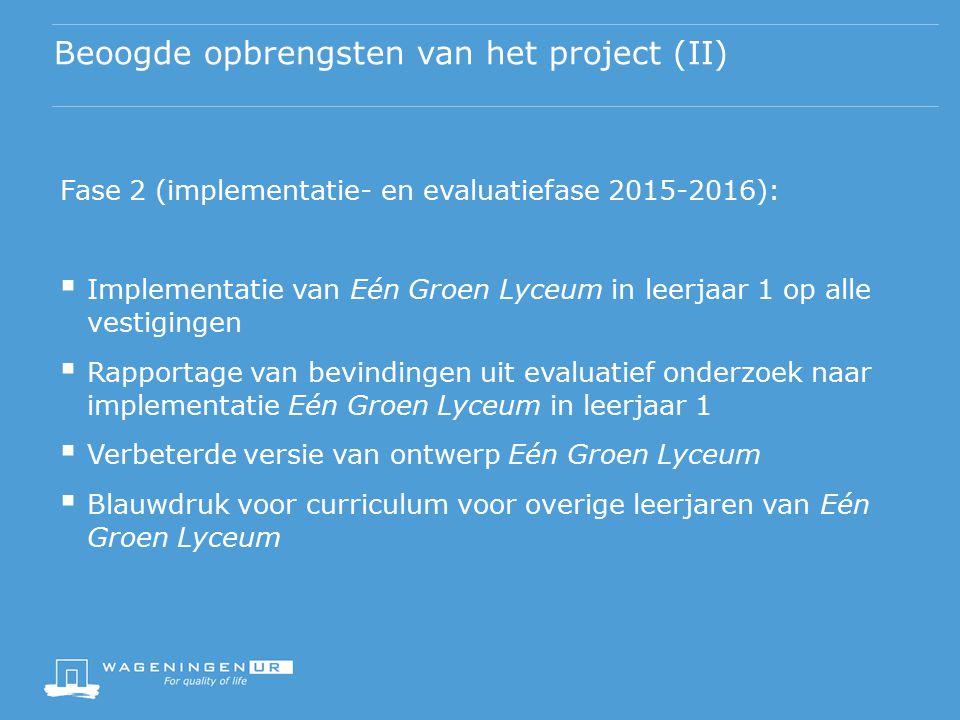 Beoogde opbrengsten van het project (II) Fase 2 (implementatie- en evaluatiefase 2015-2016):  Implementatie van Eén Groen Lyceum in leerjaar 1 op all