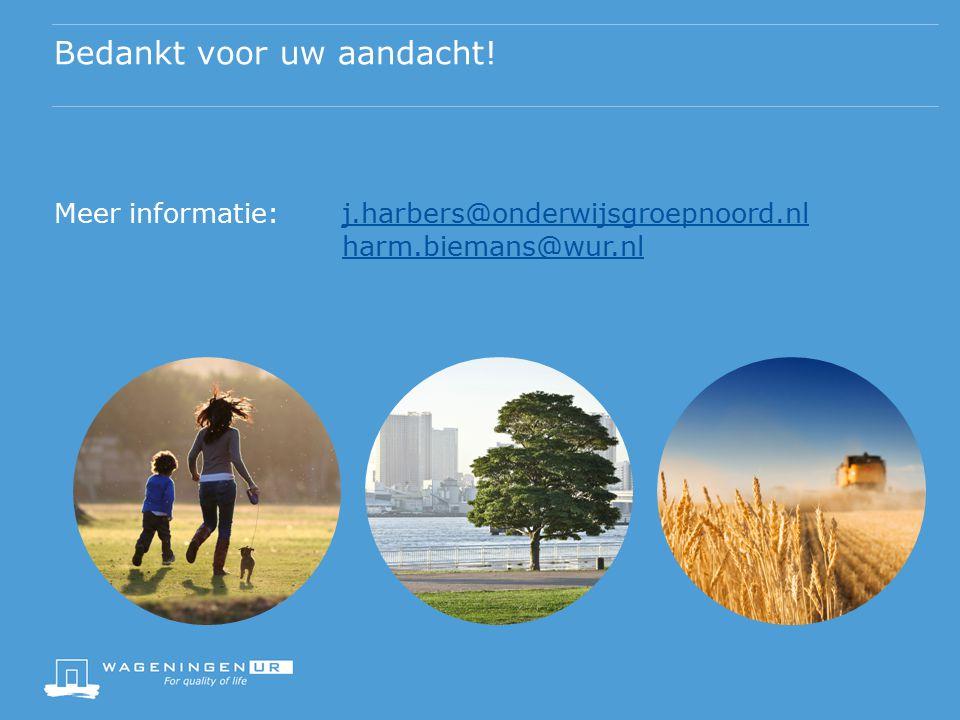 Bedankt voor uw aandacht! Meer informatie: j.harbers@onderwijsgroepnoord.nl harm.biemans@wur.nlj.harbers@onderwijsgroepnoord.nl harm.biemans@wur.nl