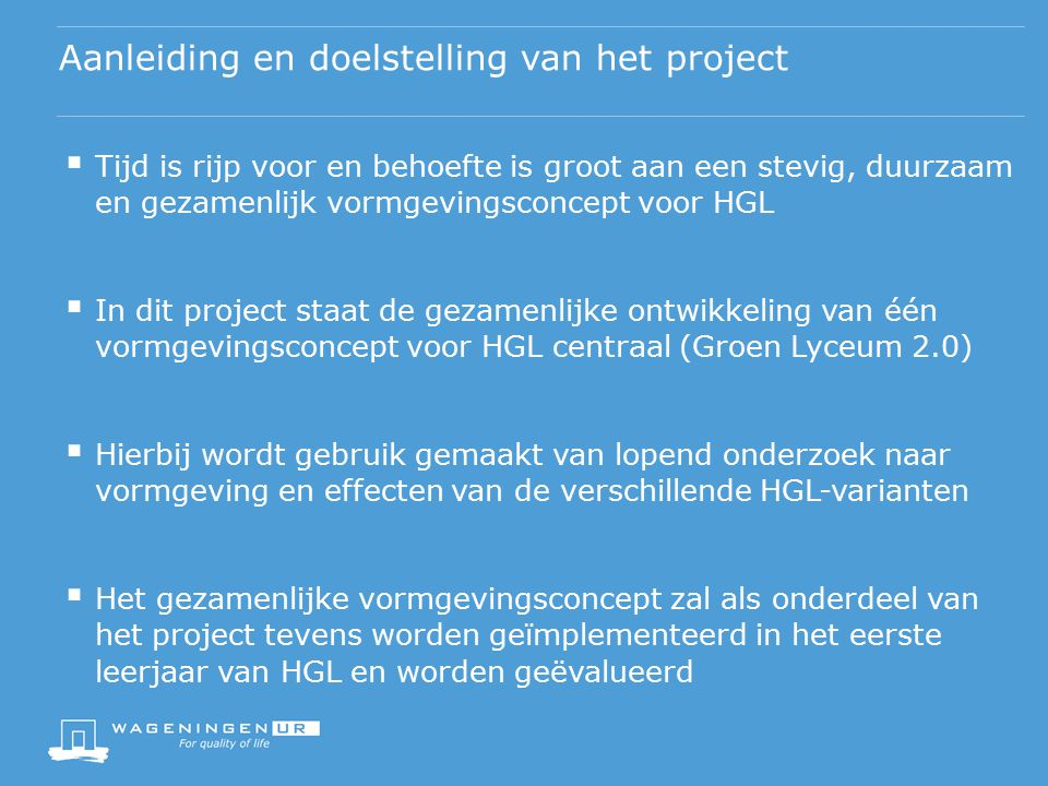 Aanleiding en doelstelling van het project  Tijd is rijp voor en behoefte is groot aan een stevig, duurzaam en gezamenlijk vormgevingsconcept voor HG