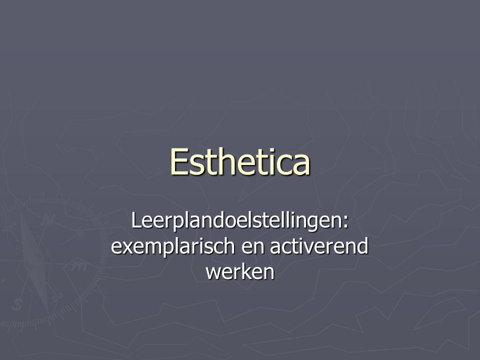 Esthetica Leerplandoelstellingen: exemplarisch en activerend werken