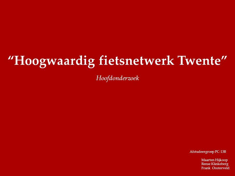 """""""Hoogwaardig fietsnetwerk Twente"""" Hoofdonderzoek Afstudeergroep PC-13B Maarten Hijkoop Rense Klinkeberg Frank Oosterveld"""