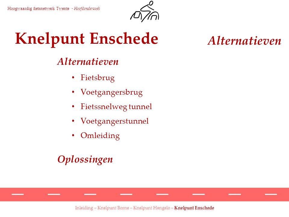 Knelpunt Enschede Alternatieven Fietsbrug Voetgangersbrug Fietssnelweg tunnel Voetgangerstunnel Omleiding Oplossingen Alternatieven