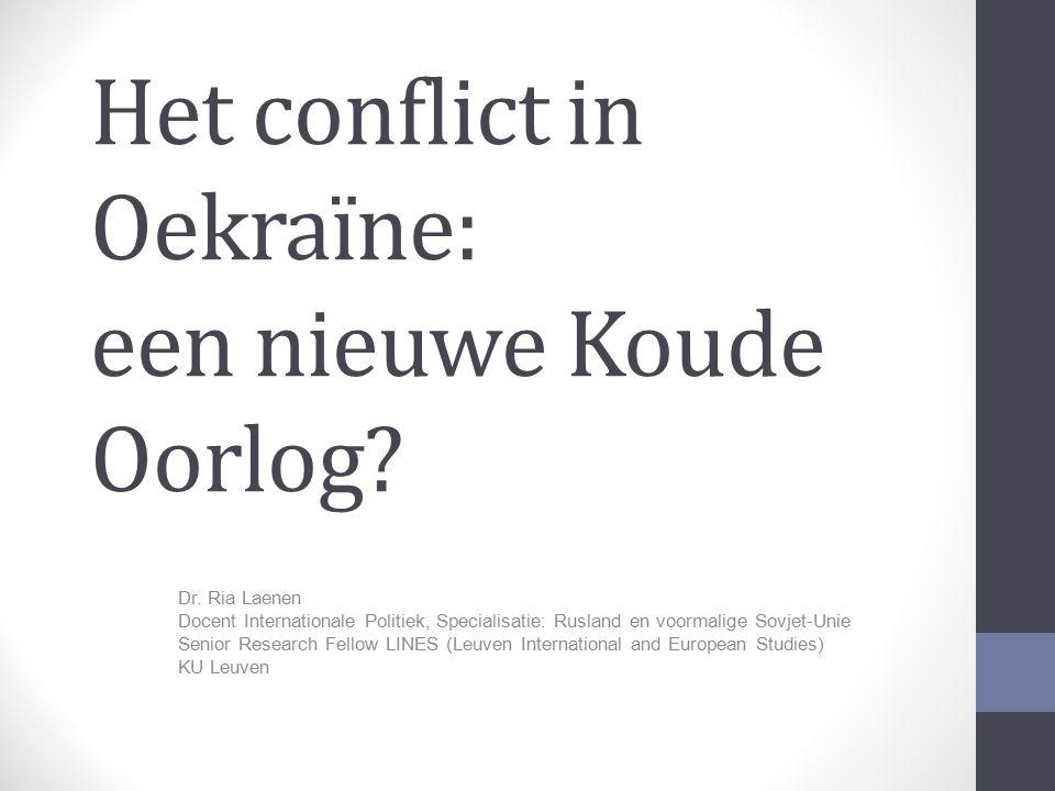 Het conflict in Oekraïne: een nieuwe Koude Oorlog? Dr. Ria Laenen Docent Internationale Politiek, Specialisatie: Rusland en voormalige Sovjet-Unie Sen