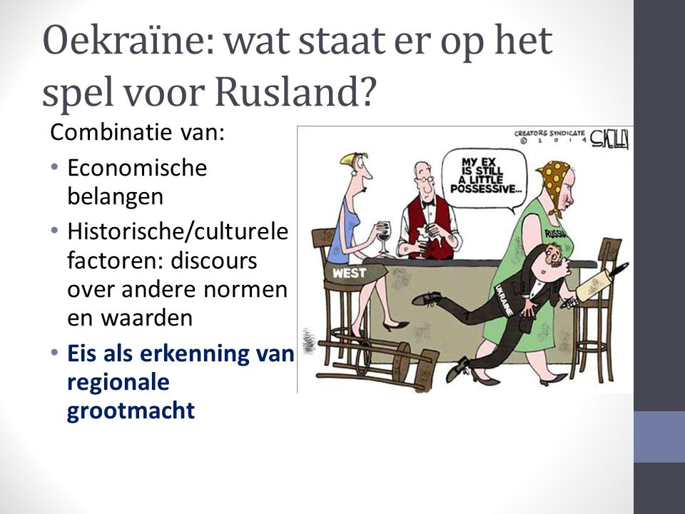 Oekraïne: wat staat er op het spel voor Rusland? Combinatie van: Economische belangen Historische/culturele factoren: discours over andere normen en w