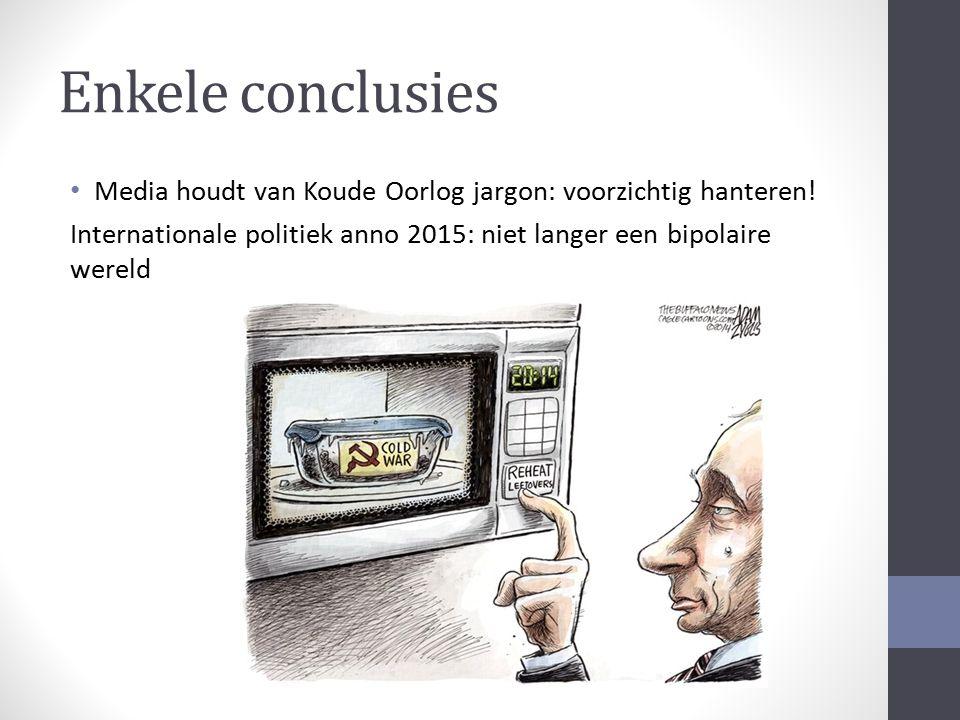 Enkele conclusies Media houdt van Koude Oorlog jargon: voorzichtig hanteren! Internationale politiek anno 2015: niet langer een bipolaire wereld